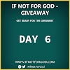 DAY 6: IF NOT FOR GOD GIVEAWAY