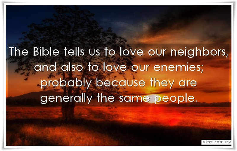 The Bible Tells Us To Love Our Neighbors