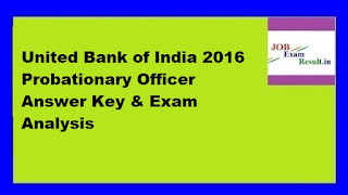 United Bank of India 2016 Probationary Officer Answer Key & Exam Analysis