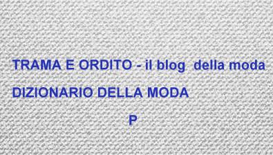 DIZIONARIO DELLA MODA  P  a8d6f8fa8b84