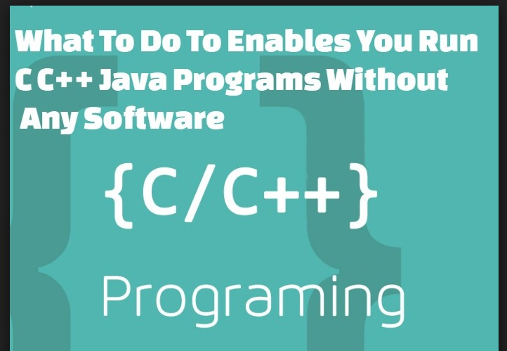 2020tech How You Can Run C C Java Programs Without Any