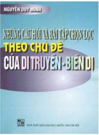 Những Câu Hỏi Và Bài Tập Chọn Lọc Theo Chủ Đề Của Di Truyền Biến Dị - Nguyễn Duy Minh