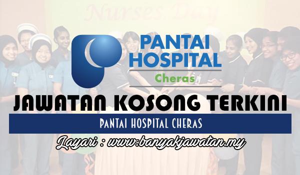 Jawatan Kosong 2017 di Pantai Hospital Cheras www.banyakjawatan.my