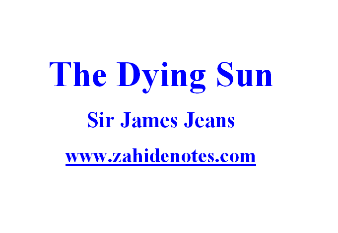 The Dying Sun By Sir James Jeans-Summary and Notes - Zahid Notes