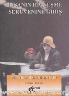 Serol Teber - İnsanın Hiçleşme Serüvenine Giriş (Politik-Psikoloji Notlar)