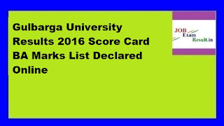 Gulbarga University Results 2016 Score Card BA Marks List Declared Online