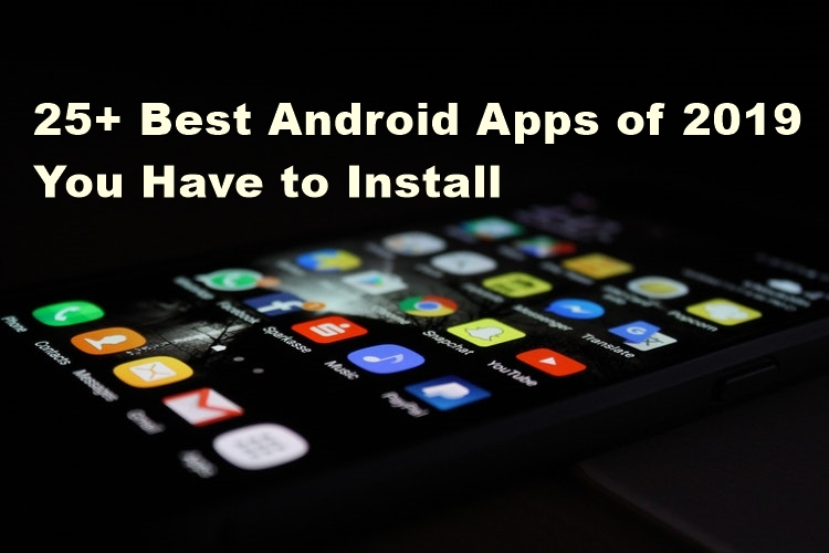 25+ Best Android Apps of 2019 You Have to Install