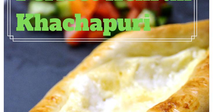 Perfect khachapuri cheese bread recipe