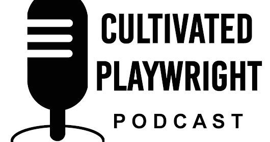 Cultivated Playwright podcast episode 13 is up