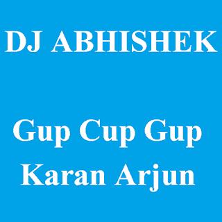 DJ ABHISHEK - Gup Cup Gup Cup Karan Arjun