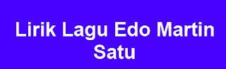 Lirik Lagu Edo Martin - Satu