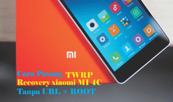 Cara pasang TWRP Recovery xiaomi MI 4C Tanpa UBL + ROOT