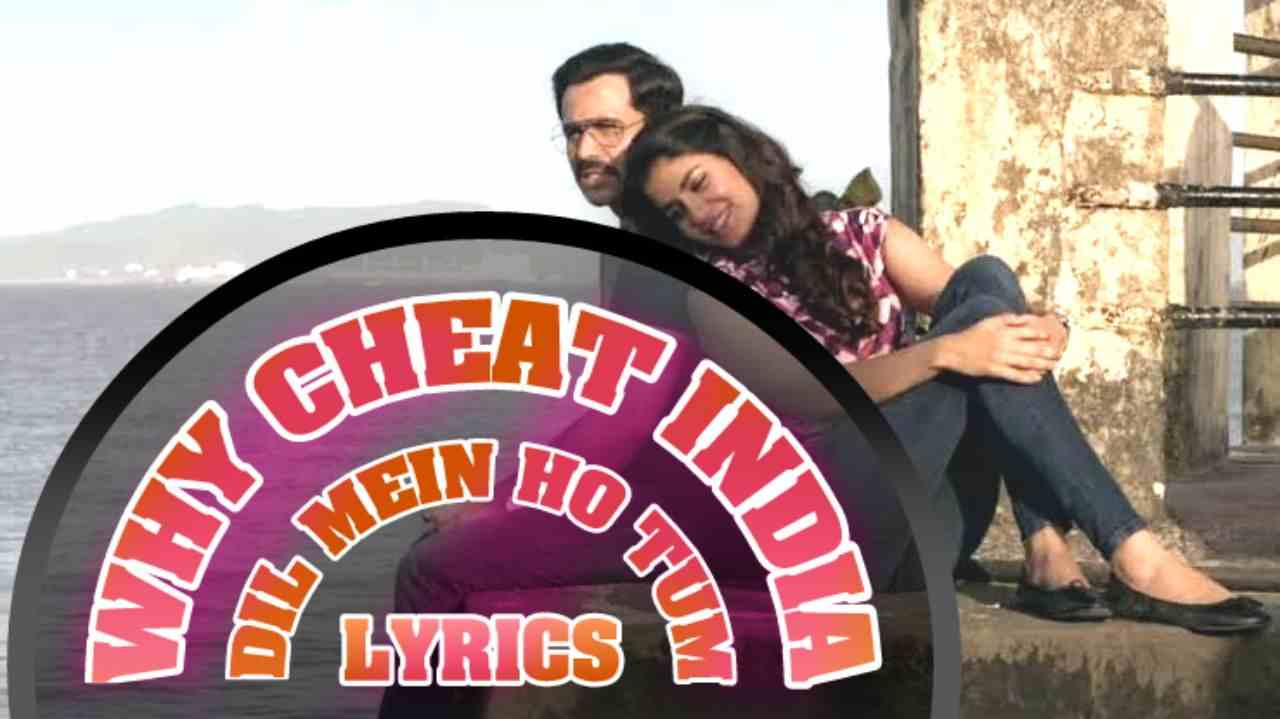 why-cheat-India-song-dil-mein-ho-tum-lyrics-in-hindi