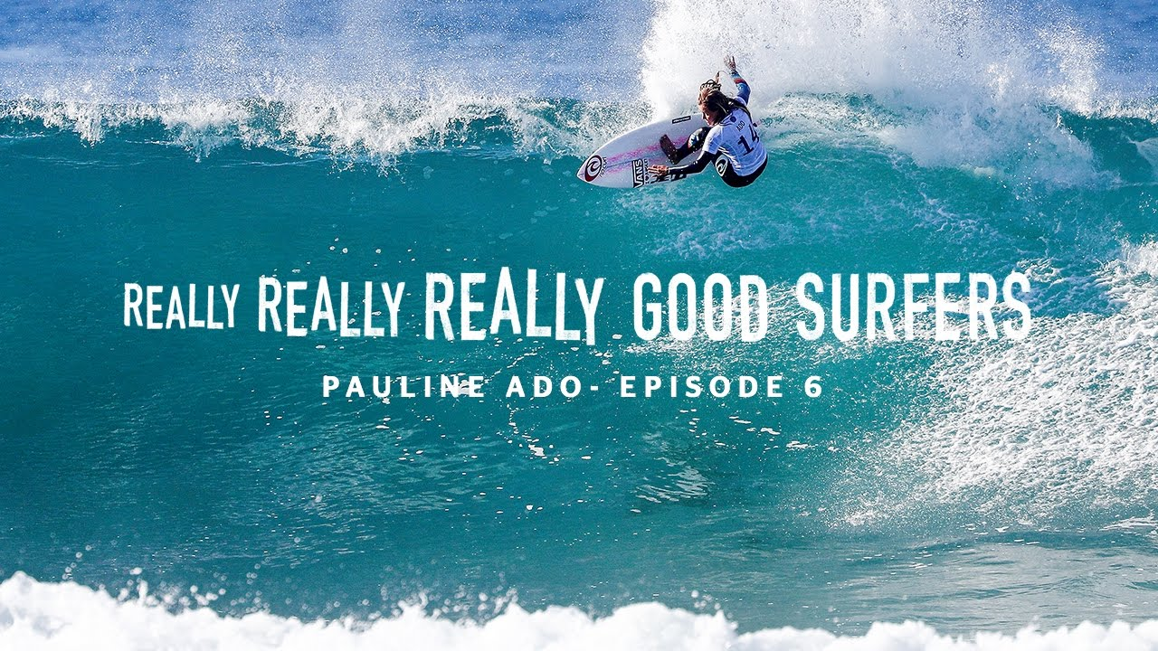 Really Really Really Good Surfers Ep 6 - Pauline Ado Rip Curl