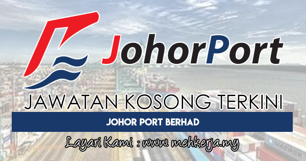 Jawatan Kosong Terkini 2018 di Johor Port Berhad