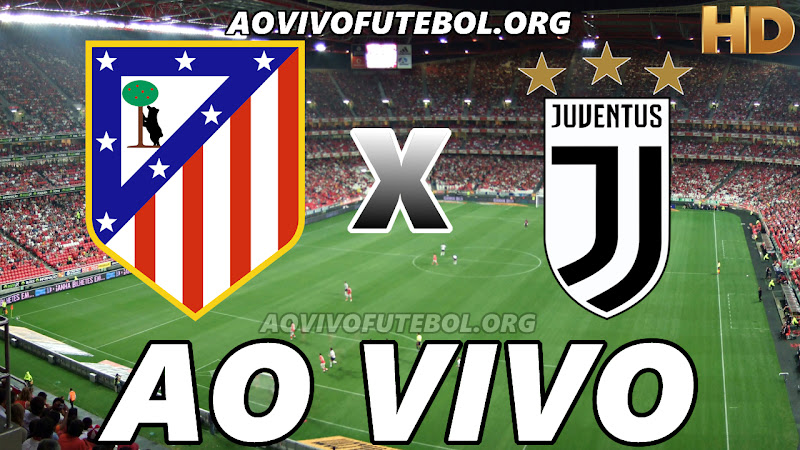 Assistir Atlético de Madrid vs Juventus Ao Vivo HD