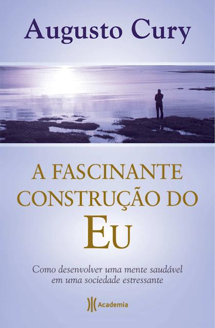 A Fascinante Construção do Eu Augusto Cury