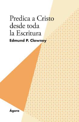 Edmund P. Clowney-Predica a Cristo Desde Toda La Escritura-