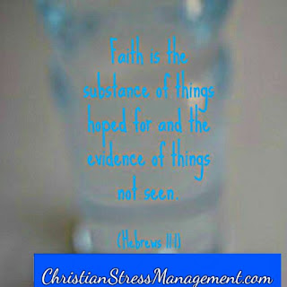 Faith is the substance of things hoped for and the evidence of things not seen Hebrews 11:1