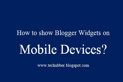 How to make Blogger widgets visible in Blogger Mobile template (also make Adsense visible in mobile template)?