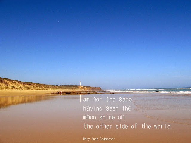 I am ot the same having seen the moon shine on the other side of the world. Quote. Anne Radmacher