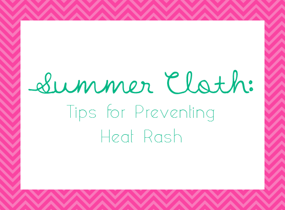 Summer Cloth: Tips For Preventing Heat Rash in the Cloth