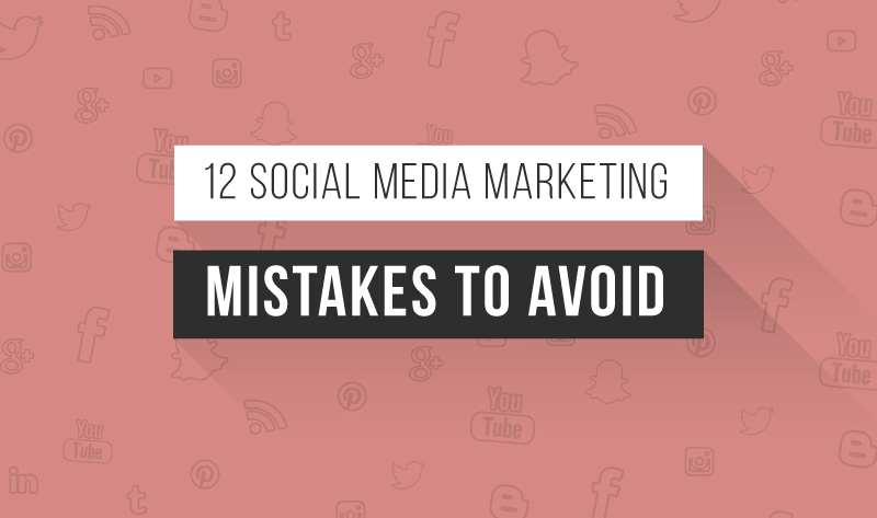 12 Social Media Marketing Mistakes to Avoid