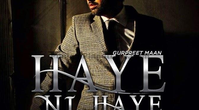 Haye ni Haye Gurpreet Maan Song