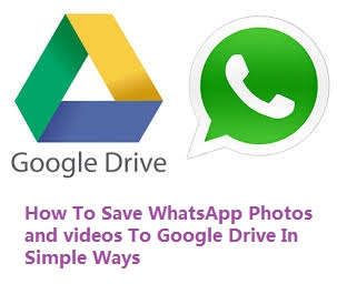 Save WhatsApp photos and videos to Google drive
