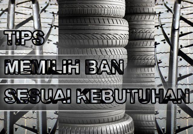 Tips Memilih Ban Mobil SESUAI KEBUTUHAN