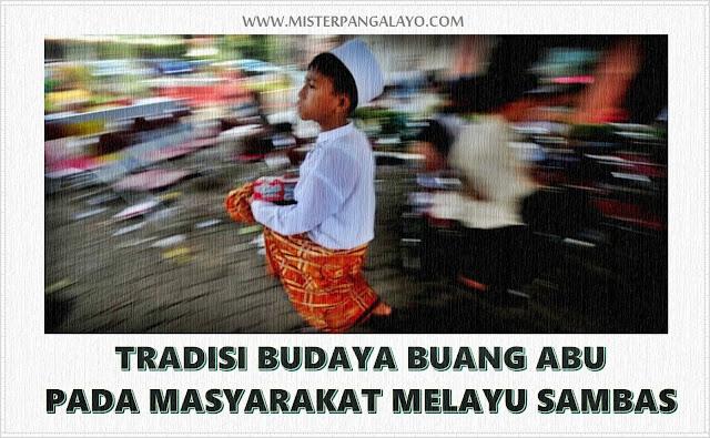 tradisi sambas, budaya sambas, adat dan istiadat sambas, adat sambas, buang abu, tradisi budaya buang abu, tradisi buang, budaya buang abu