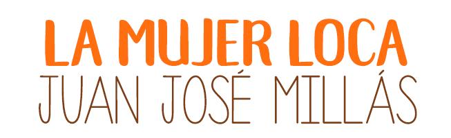 La mujer loca, Juan José Millás.