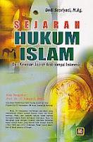 SEJARAH HUKUM ISLAM (Dari Kawasan Jazirah Arab sampai Indonesia) Pengarang : Dedi Supriyadi, M.Ag. Penerbit : Pustaka Setia
