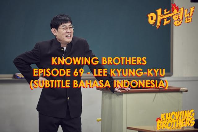 Nonton Streaming & Download Knowing Bros Eps 69 Bintang Tamu Lee Kyung-kyu Subtitle Bahasa Indonesia