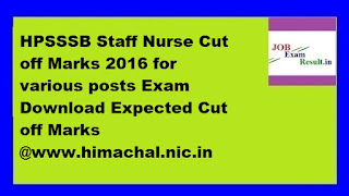 HPSSSB Staff Nurse Cut off Marks 2016 for various posts Exam Download Expected Cut off Marks @www.himachal.nic.in