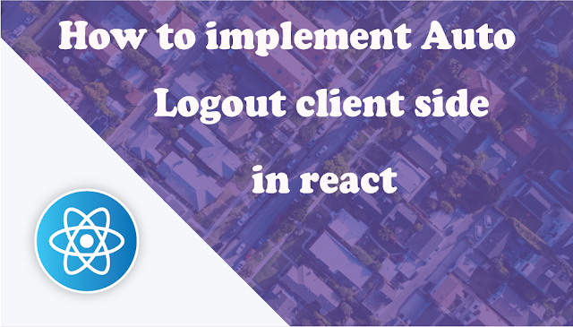 How to implement Auto Logout client side in react