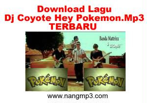 Lagu Dj Coyote Hey Pokemon.Mp3 Terbaru