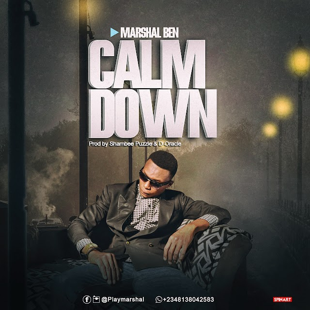 MUSIC: Marshal ben -CALM DOWN