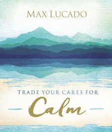 Bool Review: Max Lucado l Trade your Cares for Calm