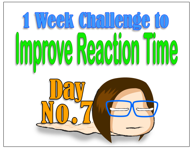 1 week Challenge to Improve Reaction time - Day 7 (Final day and Reflection)