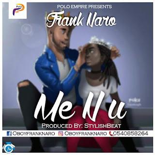 Frank Naro – Me n U (Stylish did it) || download mp3