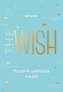 """Recenzja książki: """" The Wish. Poradnik Spełniania Marzeń""""- Bill Griffin"""