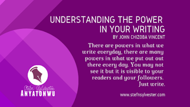 Understanding the Power in Your Writing, by John Chizoba Vincent