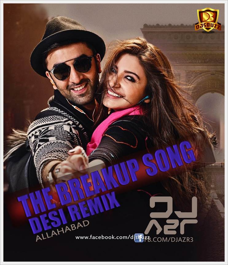 The Love Mashup Mp3 Song 2017: The Breakup Song (Desi Remix)