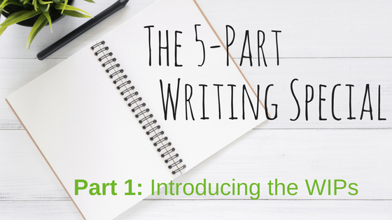 5-part writing special (Part 1: Introducing the WIPs)