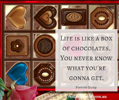 life was like a box of chocolates. You never know what you're gonna get.