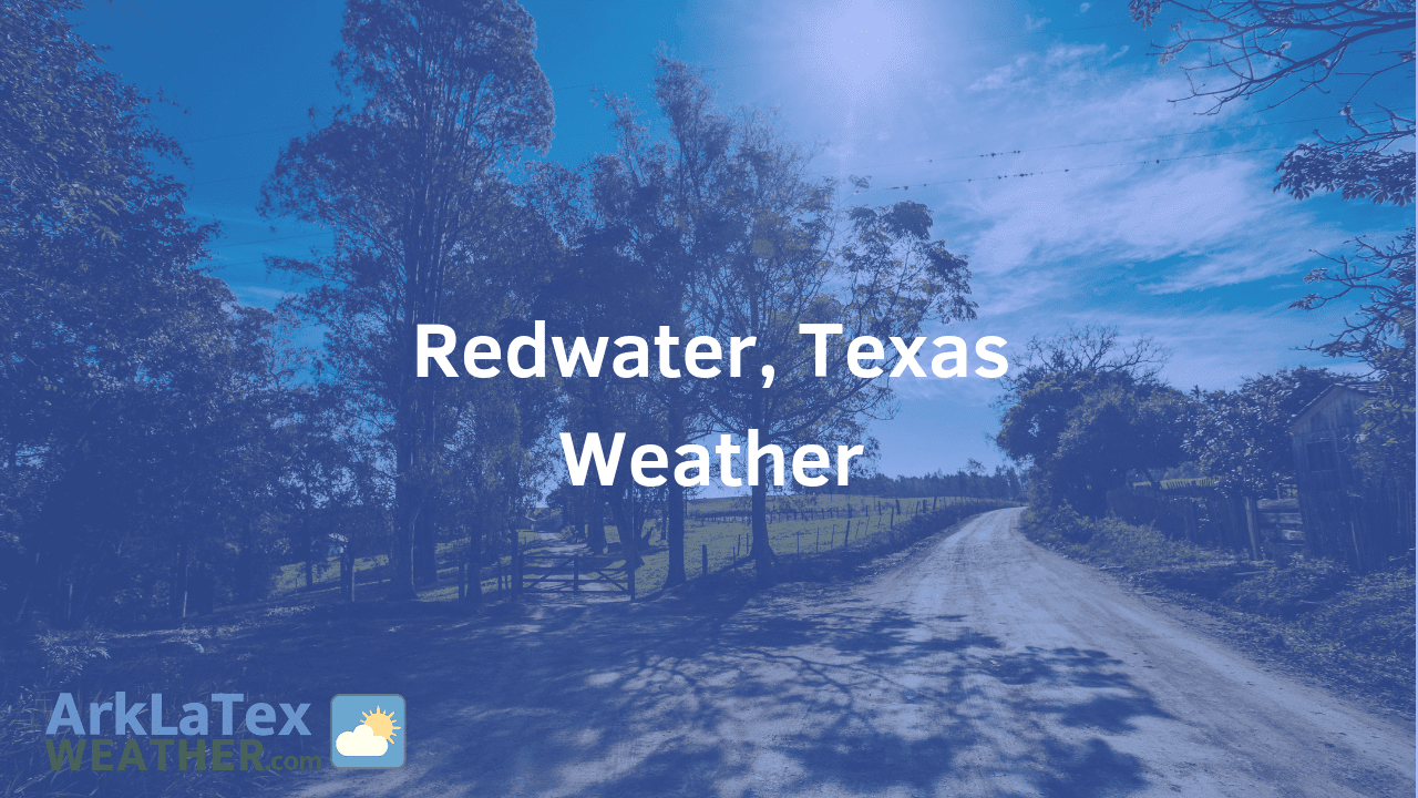 Redwater, Texas, Weather Forecast, Bowie County, Redwater weather, RedwaterNews.com, ArkLaTexWeather.com