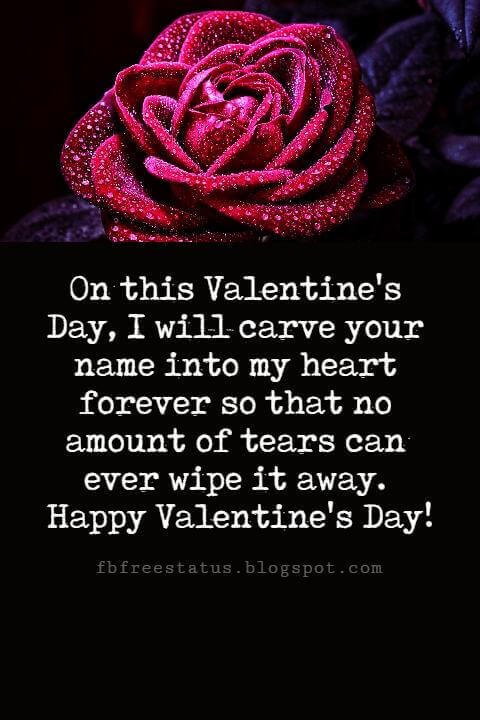 Happy Valentines Day Messages, On this Valentine's Day, I will carve your name into my heart forever so that no amount of tears can ever wipe it away. Happy Valentine's Day!