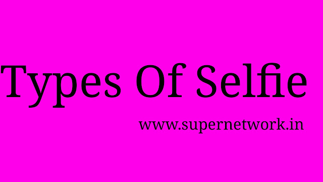 How many types of selfie are there? - What is the right way to take selfie?