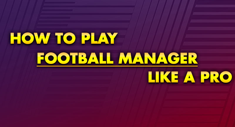 How to Play Football Manager Like a Pro